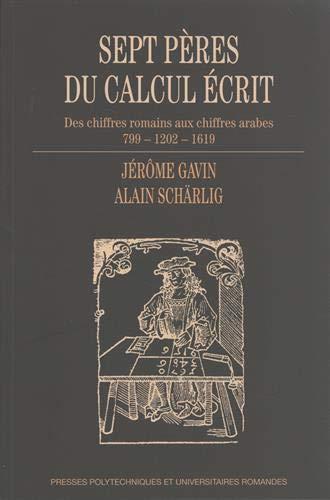 Sept pères du calcul écrit, des chiffres romains aux chiffres arabes 799 - 1202 - 1619